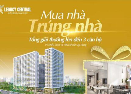 Legacy Central tăng sức hút cùng ưu đãi 'mua nhà trúng nhà'